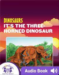 Dinosaurs: It's The Three-Horned Dinosaur