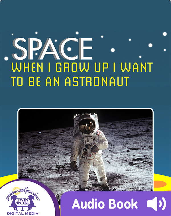 Space: When I Grow Up I Want To Be An Astronaut