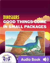 Dinosaurs: Good Things Come In Small Packages
