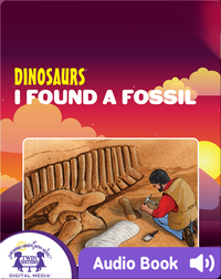 Dinosaurs: I Found A Fossil