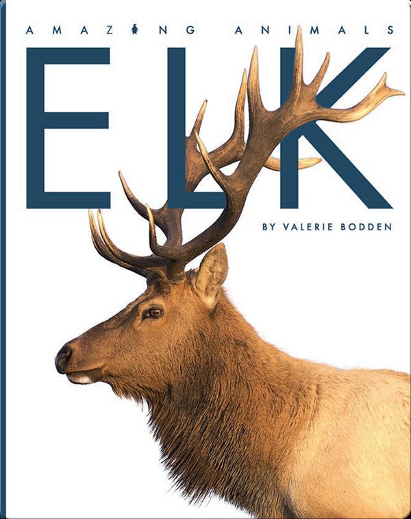 Amazing Animals: Elk