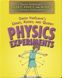 Janice VanCleave's Crazy, Kooky, and Quirky Physics Experiments