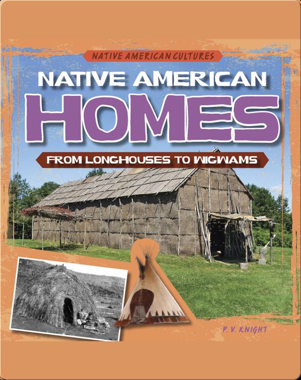 Native American Homes: From Longhouses to Wigwams