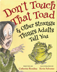 Don't Touch That Toad and Other Strange Things Adults Tell You