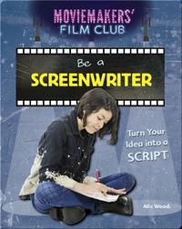Be a Screenwriter: Turn Your Idea into a Script
