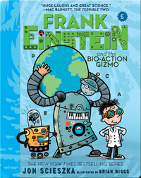 Frank Einstein and the Bio-Action Gizmo (Frank Einstein Series #5)