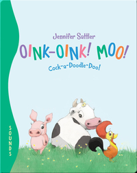 Oink-Oink! Moo! Cock-a-Doodle-Doo!