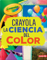 Crayola ®️ La ciencia del color (Crayola ®️ Science of Color)