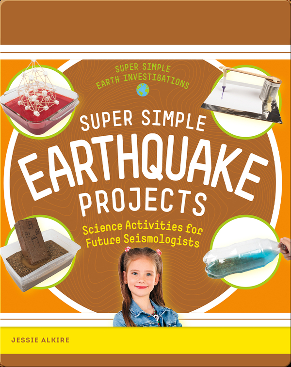 Super Simple Earthquake Projects: Science Activities for Future Seismologists