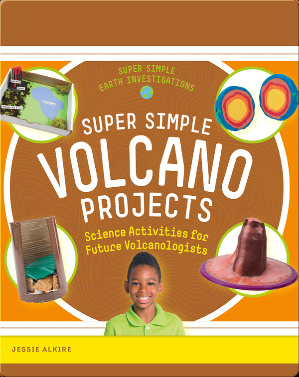 Super Simple Volcano Projects: Science Activities for Future Volcanologists