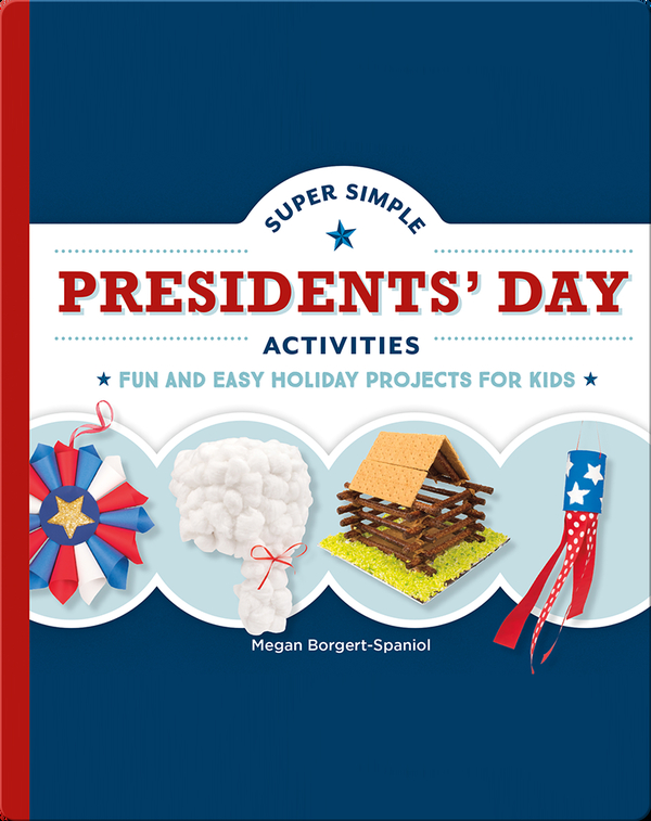 Super Simple Presidents' Day Activities: Fun and Easy Holiday Projects for Kids
