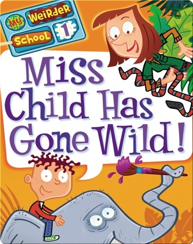 My Weirder School #1: Miss Child Has Gone Wild!