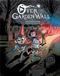 Over the Garden Wall: Distillatoria No. 1