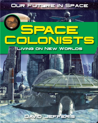 Space Colonists: Living on New Worlds