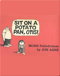 Sit on a Potato Pan, Otis! MORE Palindromes