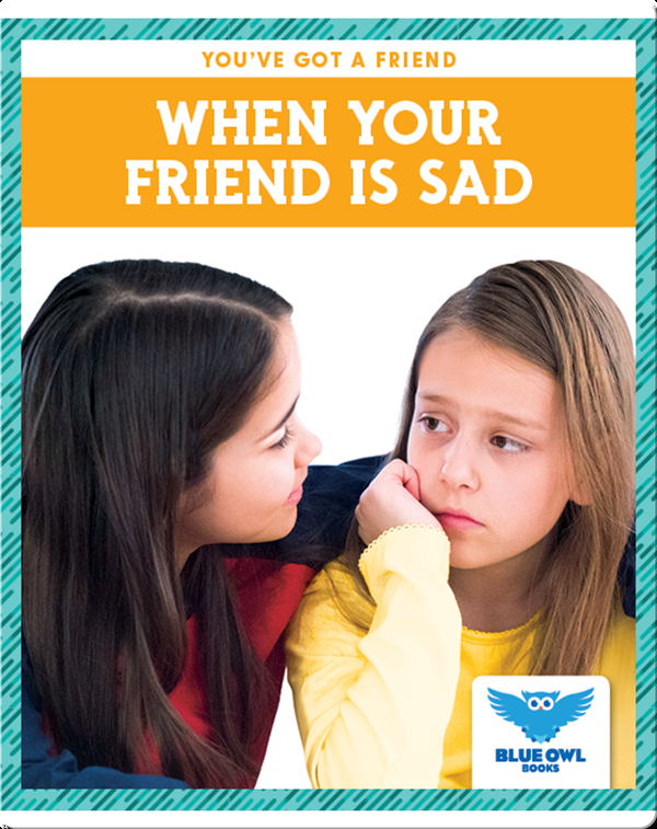 When Your Friend Is Sad