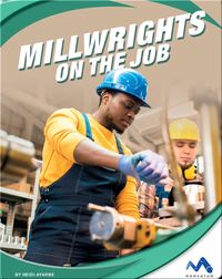 Exploring Trade Jobs: Millwrights on the Job