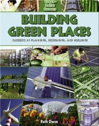 Building Green Places: Careers in Planning, Designing and Building