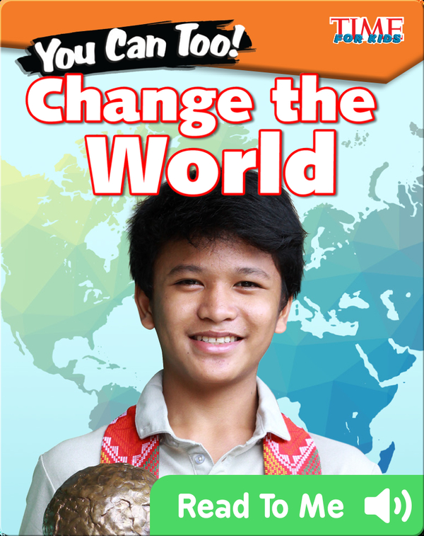 You Can Too! Change the World
