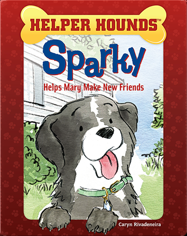 Helper Hounds: Sparky Helps Mary Make Friends