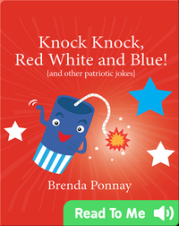 Knock Knock, Red, White, and Blue!: Patriotic Jokes for Kids