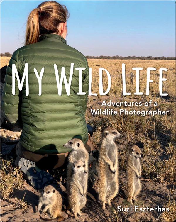 My Wild Life: Adventures of a Wildlife Photographer