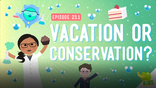Crash Course Kids: Vacation or Conservation?