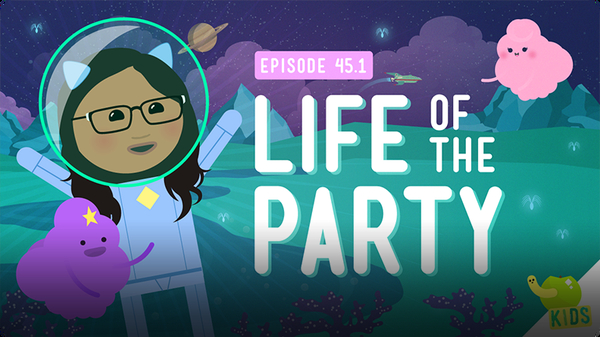 Crash Course Kids: Life of the Party
