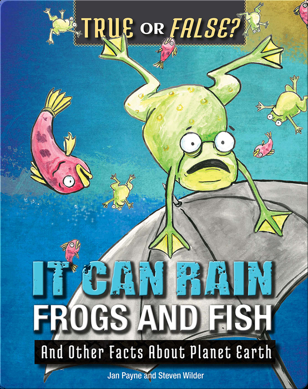 It Can Rain Frogs and Fish