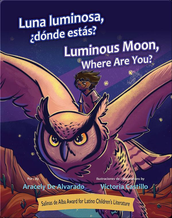 Luna luminosa, ¿dónde estás? / Luminous Moon, Where Are You?