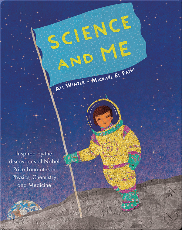 Science and Me: Inspired by the Discoveries of Nobel Prize Laureates in Physics, Chemistry and Medicine