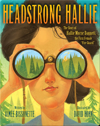 "Headstrong Hallie, The Story of Hallie Morse Dagget, the First Female ""Fire Guard"""
