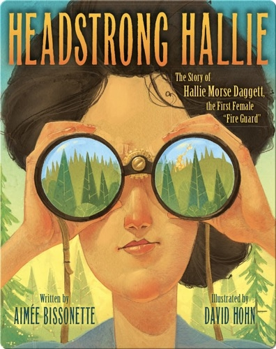 """Headstrong Hallie, The Story of Hallie Morse Dagget, the First Female """"Fire Guard"""""""