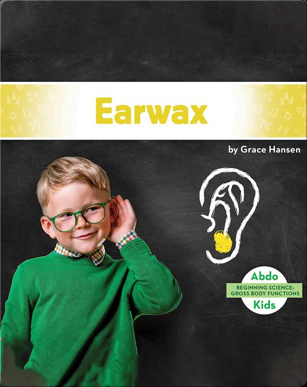 Gross Body Functions: Earwax