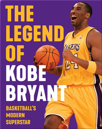 The Legend of Kobe Bryant: Basketball's Modern Superstar