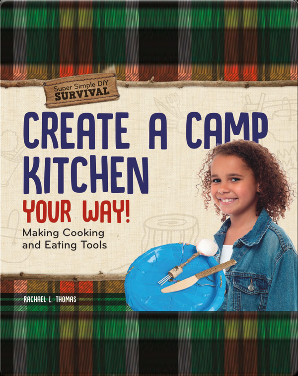 Create a Camp Kitchen Your Way!: Making Cooking and Eating Tools
