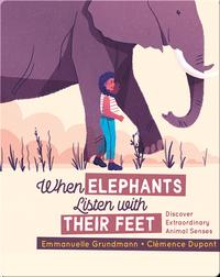 When Elephants Listen With Their Feet: Discover Extraordinary Animal Senses