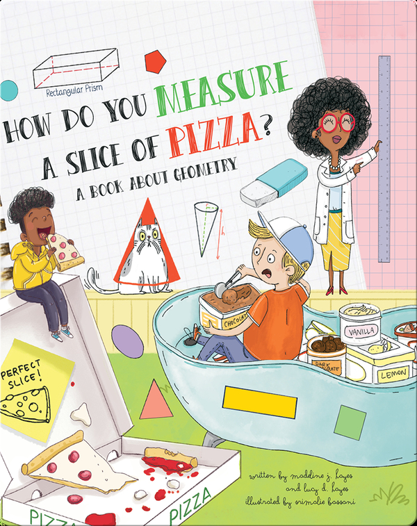 How Do You Measure a Slice of Pizza?: A Book of Geometry