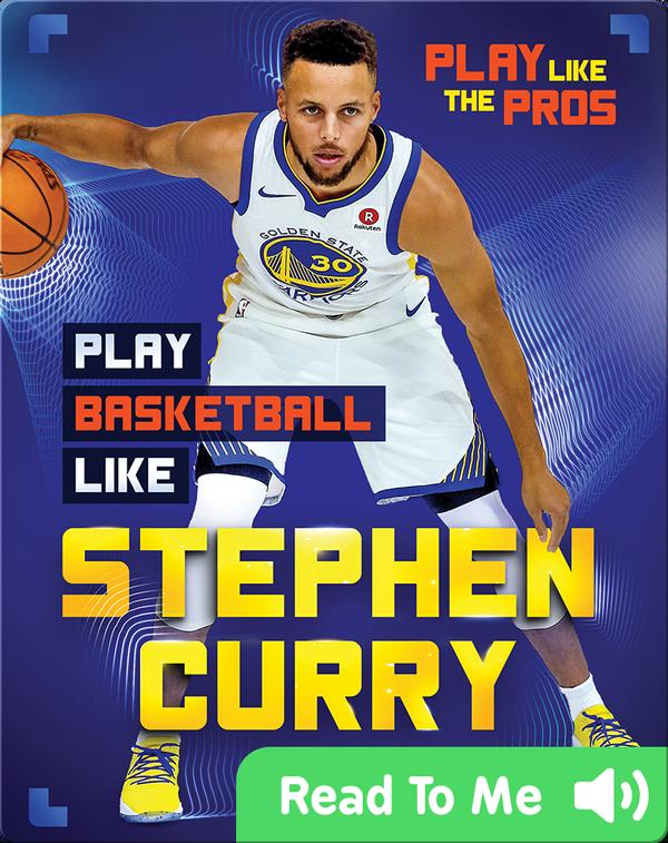 Play Like the Pros: Play Basketball Like Stephen Curry