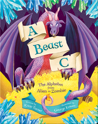 A Beast C: The Alphabet from Alien to Zombie