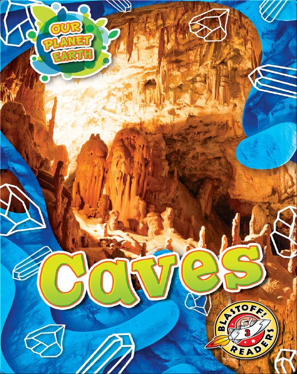 Our Planet Earth: Caves