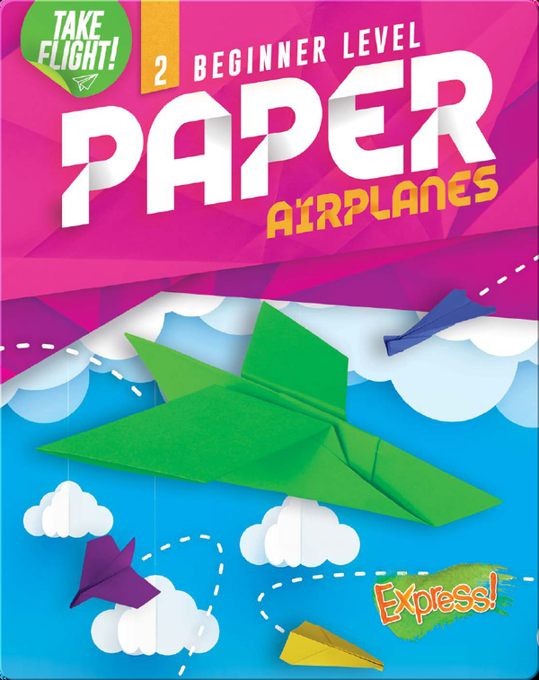 Take Flight!: Beginner Level Paper Airplanes