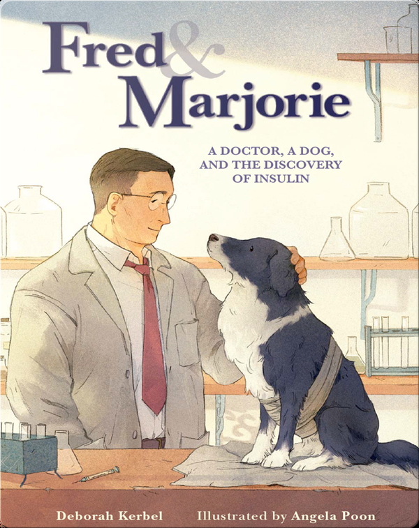 Fred & Marjorie: A Doctor, a Dog, and the Discovery of Insulin