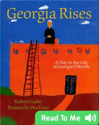Georgia Rises: A Day in the Life of Georgia O'Keeffe