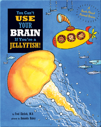 You Can't Use Your Brain If You're A Jellyfish!