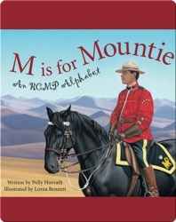 M Is for Mountie: A Royal Canadian Mounted Police Alphabet