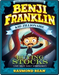 Benji Franklin: Kid Zillionaire: Buying Stocks (and Solid Gold Submarines!)