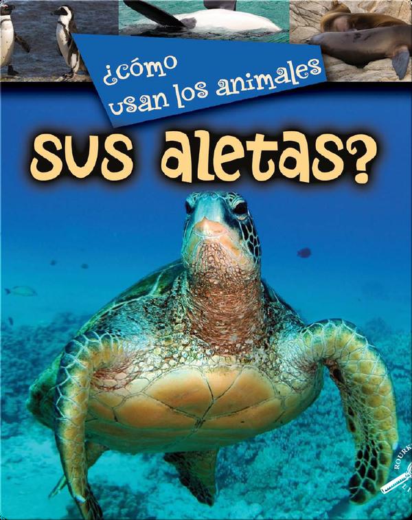 ¿Cómo usan los animales sus aletas? (How Do Animals Use Their Flippers?)