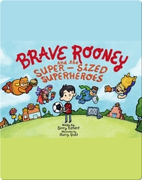 Brave Rooney and the Super-Sized Superheroes
