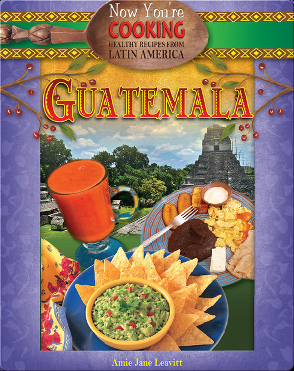 Now You're Cooking: Guatemala